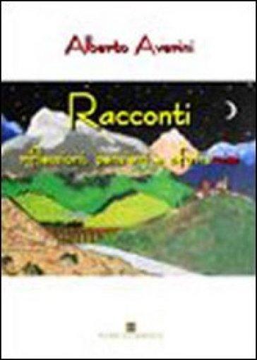 Racconti. Riflessioni, pensieri e aforismi - Alberto Averini |