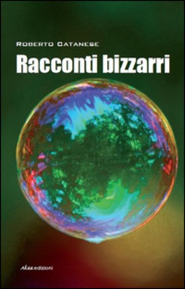 Racconti bizzarri - Roberto Catanese  