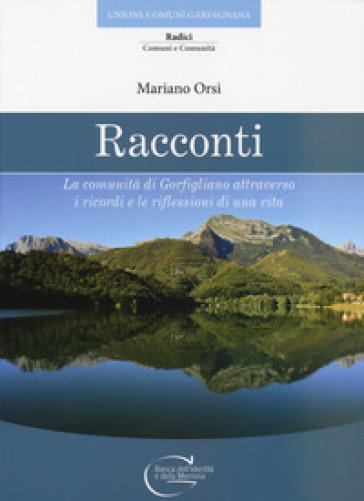 Racconti. La comunità di Gorfigliano attraverso i ricordi e le riflessioni di una vita - Mariano Orsi |