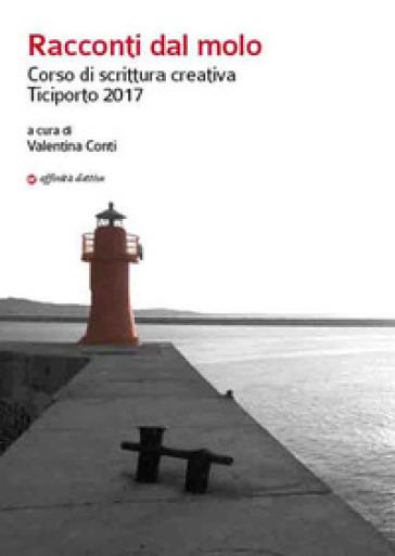 Racconti dal molo. Corso di scrittura creativa Ticiporto 2017 - V. Conti  