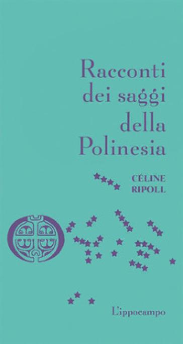 Racconti dei saggi della Polinesia - Céline Ripoll |