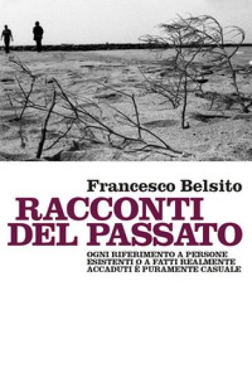 Racconti del passato - Francesco Belsito  