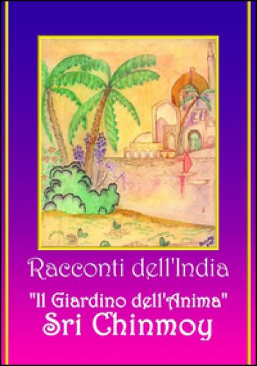Racconti dell'India. Il giardino dell'anima - Sri Chinmoy | Ericsfund.org