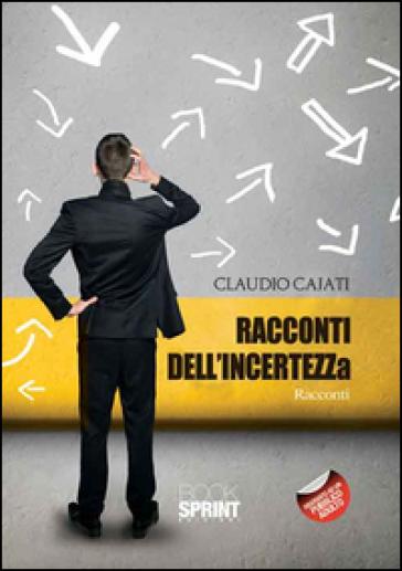 Racconti dell'incertezza - Claudio Cajati |