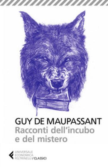 Racconti dell'incubo e del mistero - Guy de Maupassant  