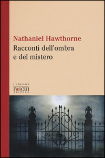 Racconti dell'ombra e del mistero - Nathaniel Hawthorne |