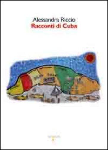 Racconti di Cuba - Alessandra Riccio | Kritjur.org