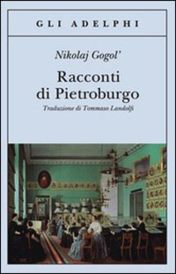 Racconti di Pietroburgo - Nikolaj Vasil'evic Gogol' |