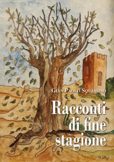 Racconti di fine stagione - Gian Paolo Squassino  