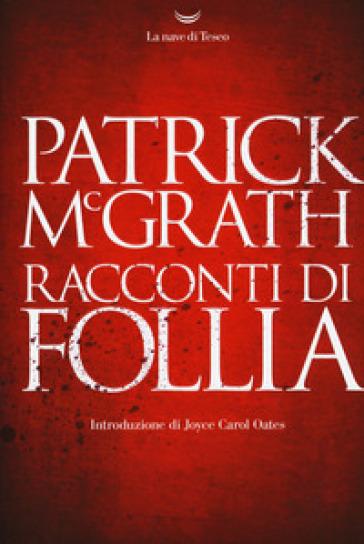 Racconti di follia - Patrick McGrath | Jonathanterrington.com
