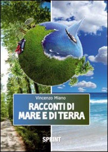 Racconti di mare e di terra - Vincenzo Miano |