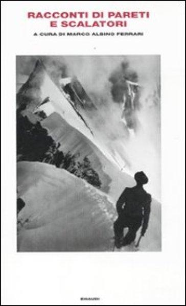 Racconti di pareti e scalatori - Marco Albino Ferrari |