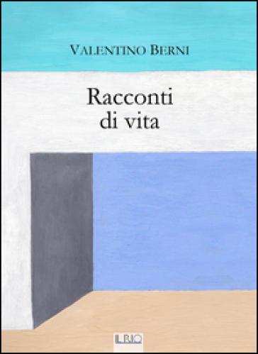 Racconti di vita - Valentino Berni |