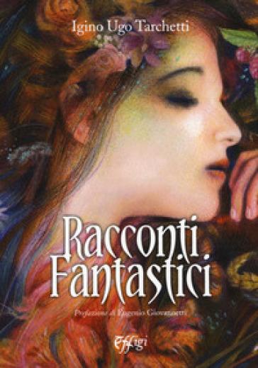 Racconti fantastici - Iginio Ugo Tarchetti |