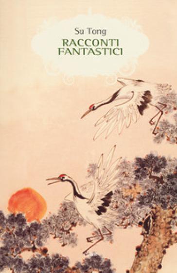 Racconti fantastici - Tong Su |