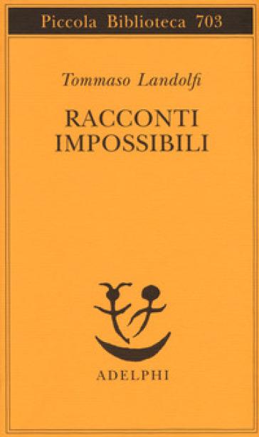 Racconti impossibili - Tommaso Landolfi |