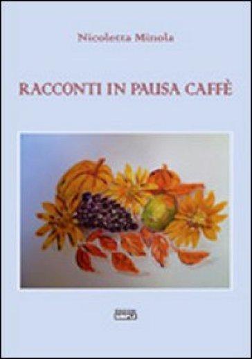Racconti in pausa caffè - Nicoletta Minola  
