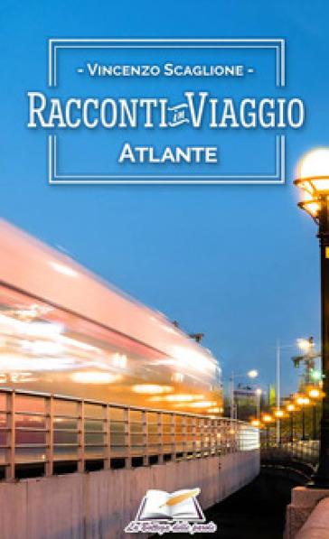Racconti in viaggio. Atlante - Vincenzo Scaglione |