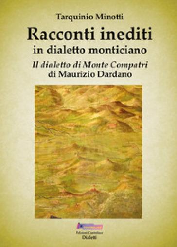 Racconti inediti in dialetto monticiano. Il dialetto di Monte Compatri - Tarquinio Minotti  