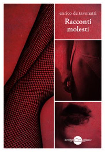 Racconti molesti - Enrico De Tavonatti | Jonathanterrington.com