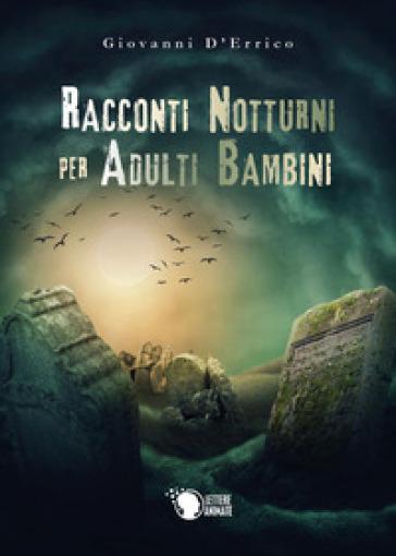 Racconti notturni per adulti bambini - Giovanni D'Errico |