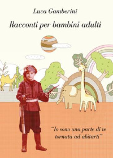 Racconti per bambini adulti - Luca Gamberini |