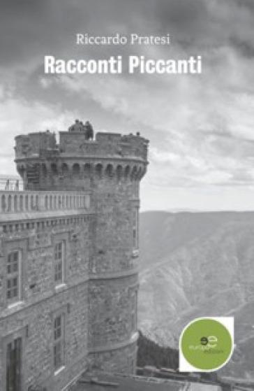 Racconti piccanti - Riccardo Pratesi |