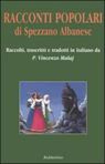 Racconti popolari di Spezzano Albanese. Testo arbereshe a fronte - V. Malaj |
