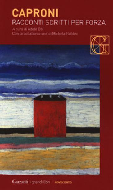 Racconti scritti per forza - Giorgio Caproni |