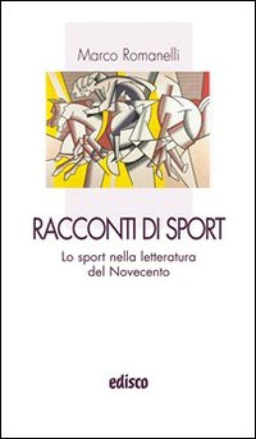 Racconti di sport. Lo sport nella lettura del Novecento. Con espansione online - Marco Romanelli | Kritjur.org