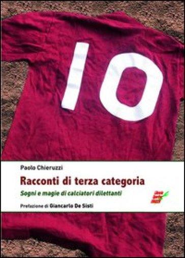 Racconti di terza categoria. Sogni e magie di calciatori dilettanti - Paolo Chieruzzi | Jonathanterrington.com