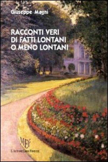 Racconti veri di fatti lontani o meno lontani - Giuseppe Magni  