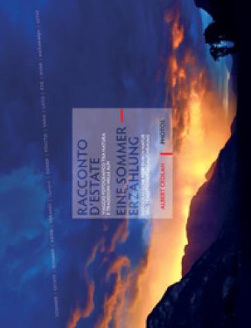 Racconto d'estate. Viaggio fotografico tra natura e tradizioni nelle Alpi-Eine Sommererzahlung. Fotografische Reise durch Natur und Traditionen des Alpenraums. Ediz. illustrata - Albert Ceolan | Thecosgala.com
