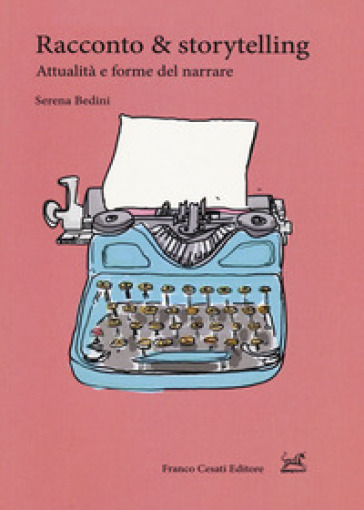 Racconto & storytelling. Attualità e forme del narrare - Serena Bedini | Thecosgala.com