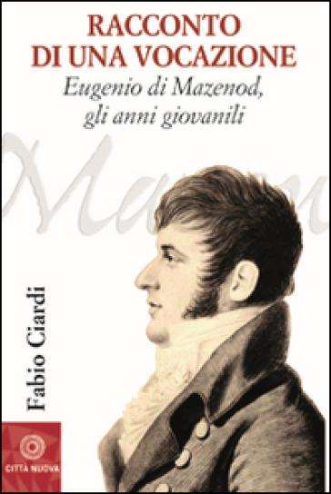 Racconto di una vocazione. Eugenio di Mazenod, gli anni giovanili - Fabio Ciardi   Kritjur.org
