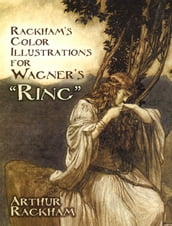 Rackham s Color Illustrations for Wagner s