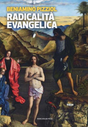 Radicalità evangelica. Nulla e nessuno anteporre all'amore di Cristo - Beniamino Pizziol |