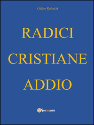 Radici cristiane addio - Giglio Reduzzi  