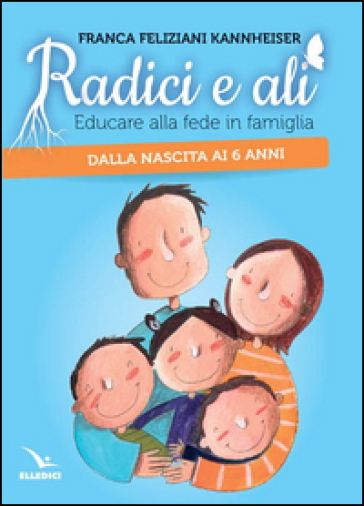 Radici e ali - Franca Feliziani Kannheiser |