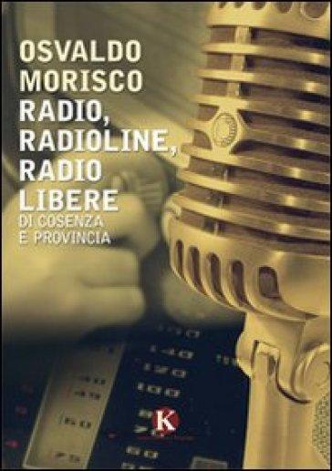 Radio, radioline, radio libere di Cosenza e provincia - Osvaldo Morisco   Rochesterscifianimecon.com