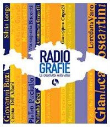 RadioGrafie. La creatività nelle dita - O. Piliego  