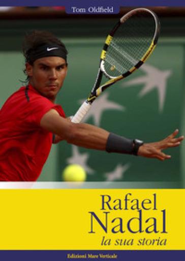 Rafael Nadal. La sua storia - Tom Oldfield |