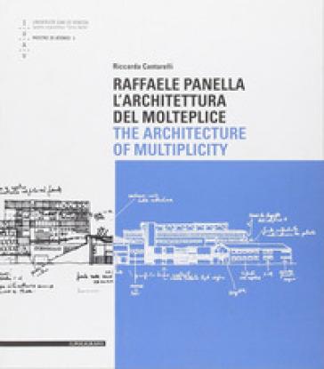 Raffaele Panella. L'architettura del molteplice. Ediz. italiana e inglese - Riccarda Cantarelli  