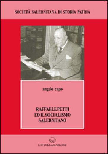 Raffaele Petti ed il socialismo salernitano - Angelo Capo |