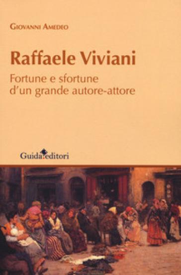 Raffaele Viviani. Fortune e sfortune d'un grande autore-attore - Giovanni Amedeo | Rochesterscifianimecon.com