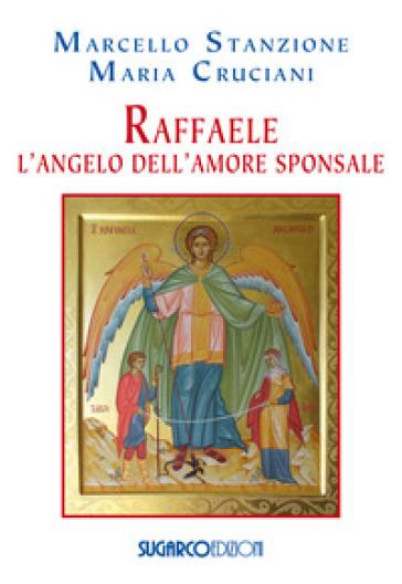 Raffaele. L'angelo dell'amore sponsale - Marcello Stanzione  