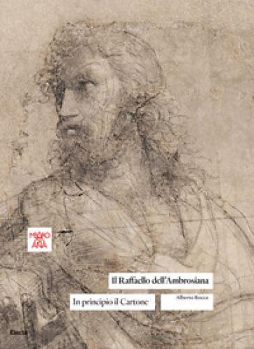 Il Raffaello dell'Ambrosiana. In principio il cartone. Ediz. illustrata - Alberto Rocca | Thecosgala.com