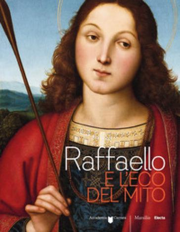 Raffaello e l'eco del mito. Catalogo della mostra (Bergamo, 17 gennaio-6 maggio 2018). Ediz. a colori - Maria Cristina Rodeschini  