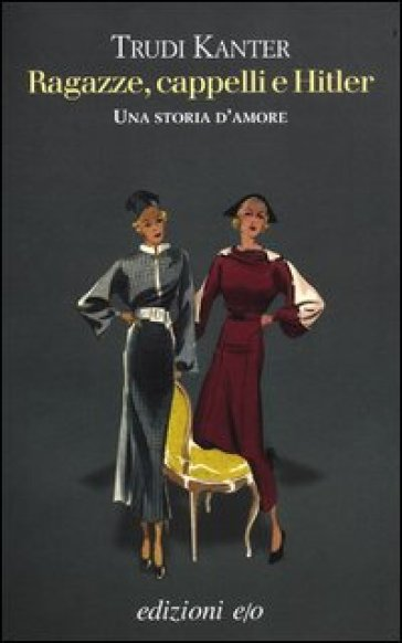 Ragazze, cappelli e Hitler. Una storia d'amore