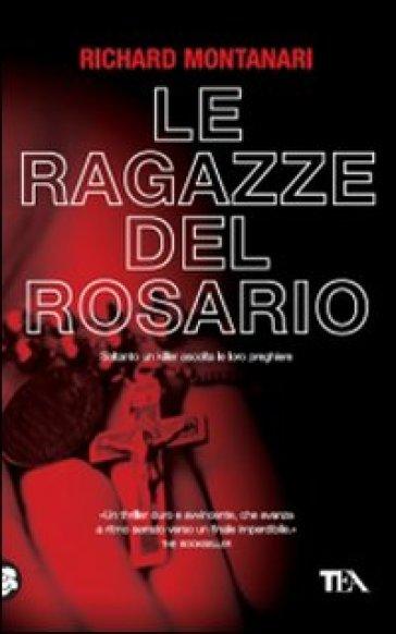 Ragazze del rosario (Le) - Richard Montanari  